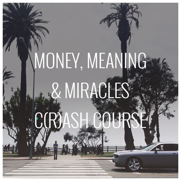 Money, Meaning & Miracles C(r)ash Course 2018